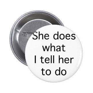 She Does What I Tell Her To Do 6 Cm Round Badge