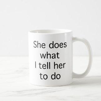 She Does What I Tell Her To Do Basic White Mug