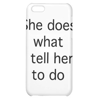 She Does What I Tell Her To Do Cover For iPhone 5C