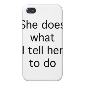 She Does What I Tell Her To Do Covers For iPhone 4