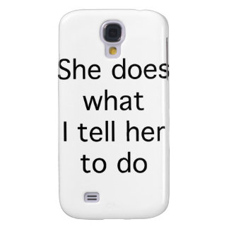 She Does What I Tell Her To Do Galaxy S4 Covers