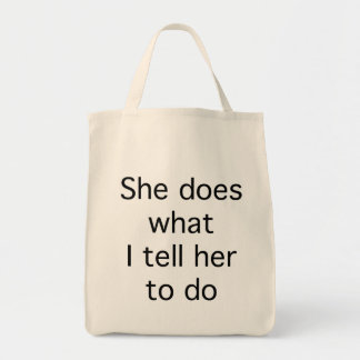 She Does What I Tell Her To Do Grocery Tote Bag