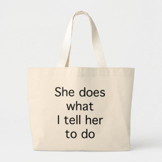 She Does What I Tell Her To Do Jumbo Tote Bag