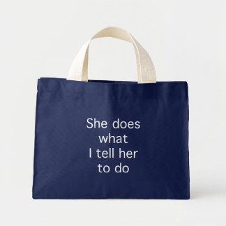 She Does What I Tell Her To Do Mini Tote Bag
