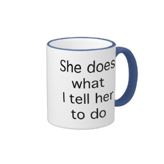 She Does What I Tell Her To Do Ringer Coffee Mug