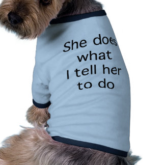 She Does What I Tell Her To Do Ringer Dog Shirt