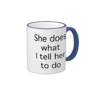 She Does What I Tell Her To Do Ringer Mug