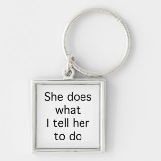 She Does What I Tell Her To Do Silver-Colored Square Key Ring