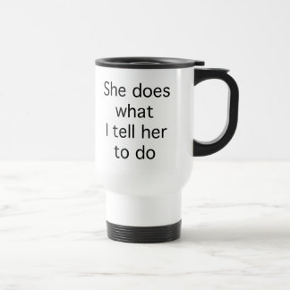 She Does What I Tell Her To Do Stainless Steel Travel Mug