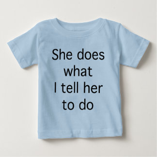She Does What I Tell Her To Do T Shirt