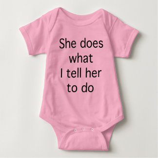She Does What I Tell Her To Do T Shirts