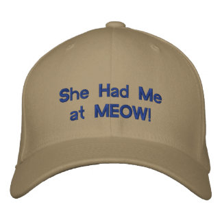 She Had Me at MEOW cap Embroidered Hat