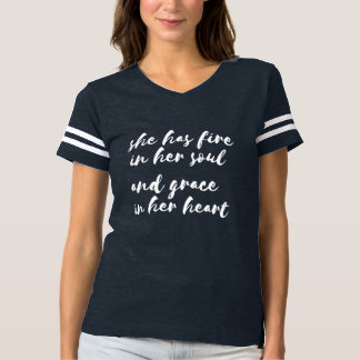 She Has Fire in Her Soul and Grace in Her Heart T-Shirt