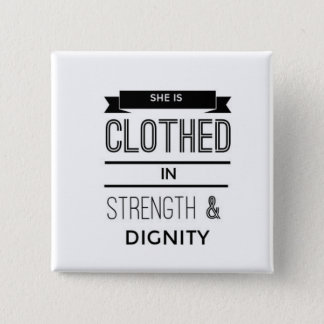She is Clothed in Strength and Dignity Square Pin