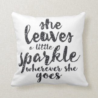 She Leaves a Little Sparkle Wherever She Goes Cushion