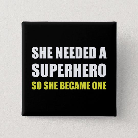 She Needed Superhero Became One 15 Cm Square Badge