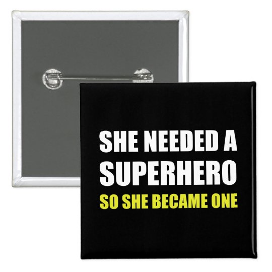 She Needed Superhero Became One 15 Cm Square Badge