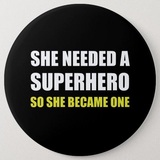 She Needed Superhero Became One 6 Cm Round Badge