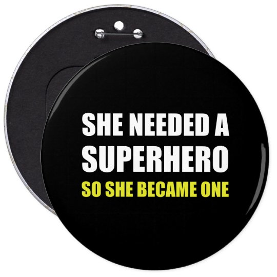 She Needed Superhero Became One 6 Cm Round Badge