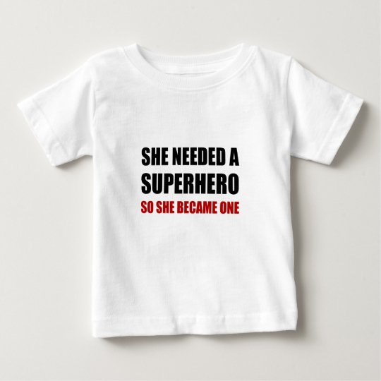 She Needed Superhero Became One Baby T-Shirt