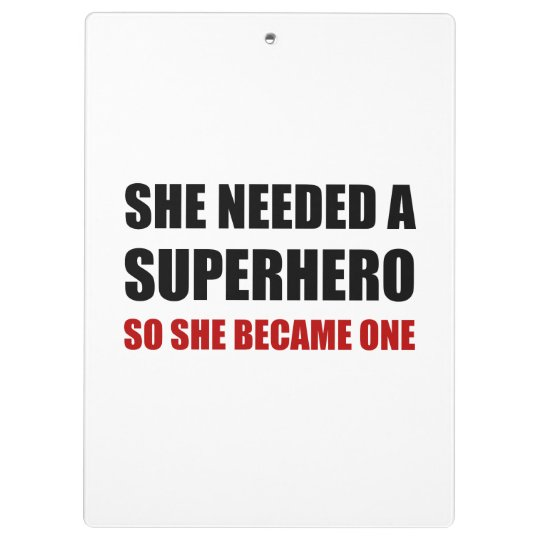 She Needed Superhero Became One Clipboard