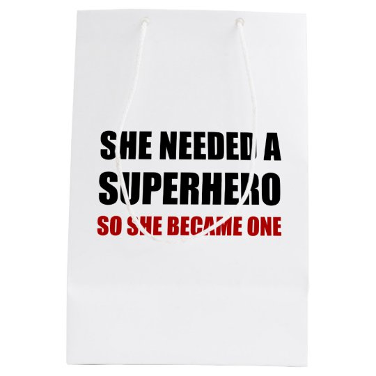She Needed Superhero Became One Medium Gift Bag