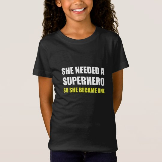 She Needed Superhero Became One T-Shirt