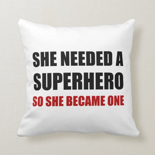 She Needed Superhero Became One Throw Pillow