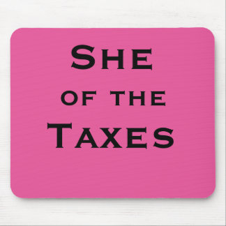 She of Taxes Female Tax Accountant or Preparer Mouse Pad