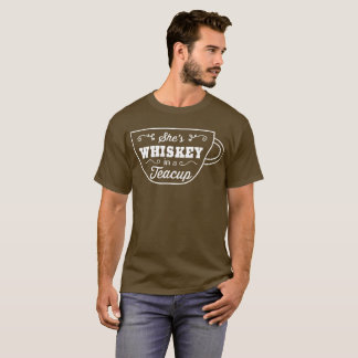 She's whiskey in a teacup humorous whiskey fun T-Shirt