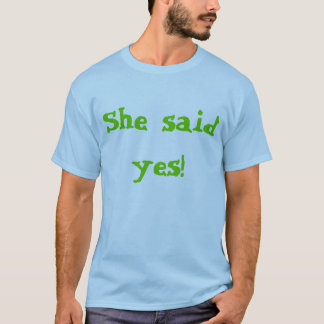 """""""She said yes!"""" and """"Welcome to the Family!"""" T-Shirt"""