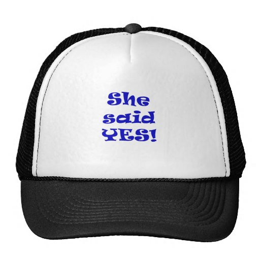 She Said Yes Trucker Hats