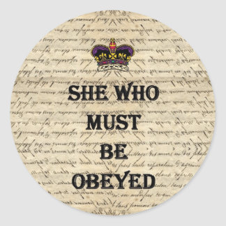 She who must be obeyed classic round sticker
