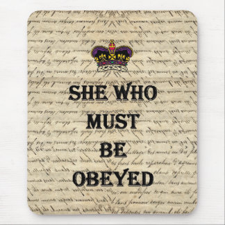 She who must be obeyed mouse pad