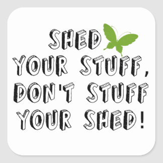 Shed your stuff don't stuff your shed sticker