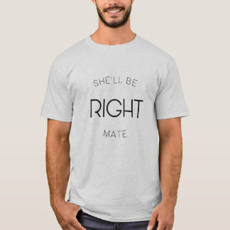 """She'll Be Right"" Mate Mens T-Shirt"