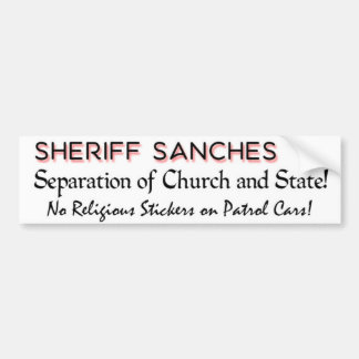 Sheriff Sanches - Separation of Church and State Bumper Sticker