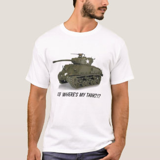 Sherman, WTF Where's my tank?!? T-Shirt