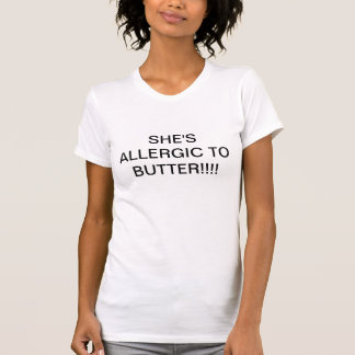 She's Allergic to Butter Tshirt