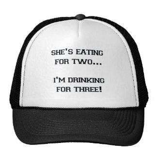SHE'S EATING FOR TWO I'M DRINKING FOR THREE CAP