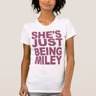 She's Just Being Miley T-Shirt