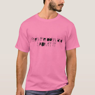 """""""She's the boss and I Admit It"""" t-shirt"""