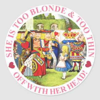 SHE'S TOO BLONDE & TOO THIN - OFF WITH HER HEAD! ROUND STICKER
