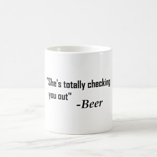"""She's Totally Checking You Out"" - Beer Coffee Mug"