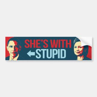 She's with Stupid Obama - Anti-Obama Anti-Hillary  Bumper Sticker