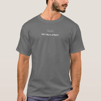 Shhh! Don't talk to strangers (smaller version) T-Shirt