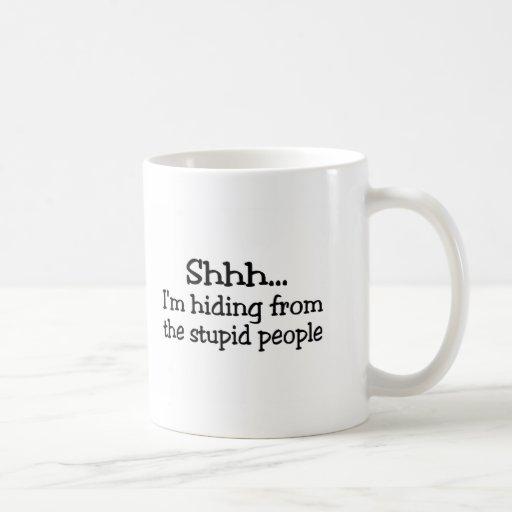 Shhh Im Hiding From The Stupid People Coffee Mugs