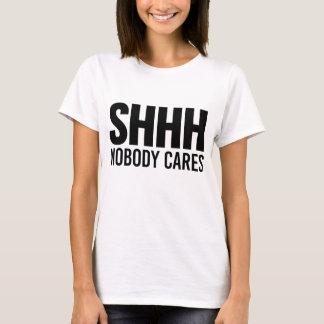 Shhh Nobody Cares T-Shirt