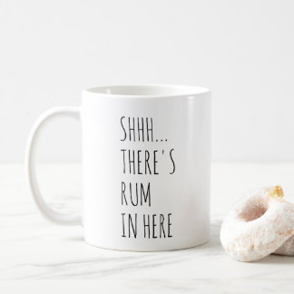 Shhh... There's Rum In Here Coffee Mug
