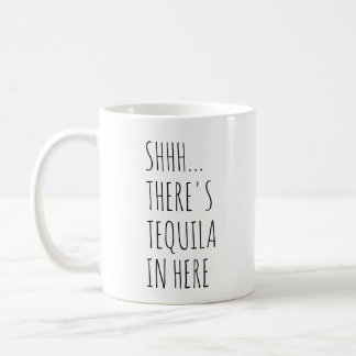 Shhh... There's Tequila In Here Coffee Mug